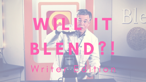 Will It Blend Writer Edition